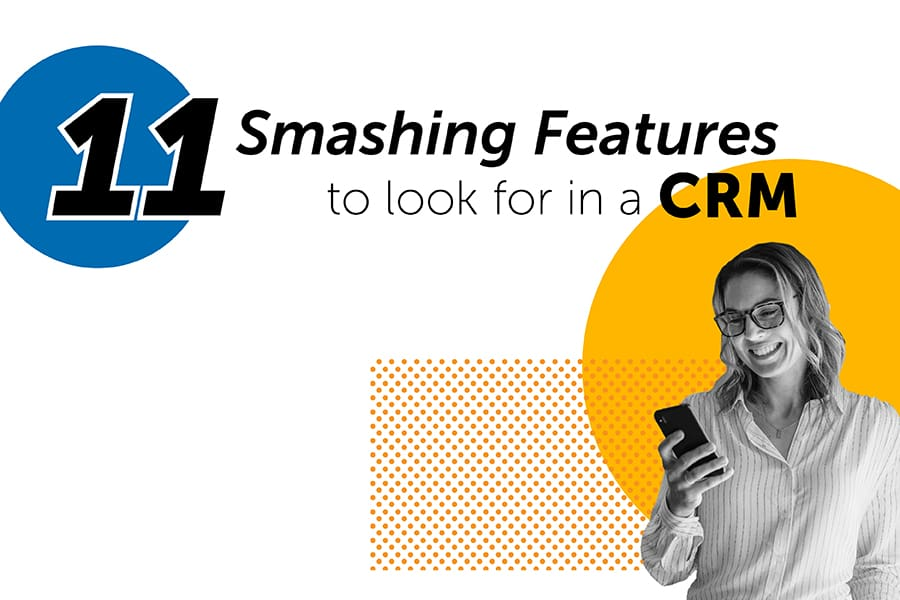 11 Smashing Features to look for in a CRM-min