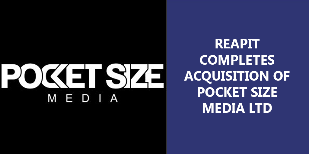 REAPIT_COMPLETES_ACQUISITION_OF_POCKET_SIZE_MEDIA_v2