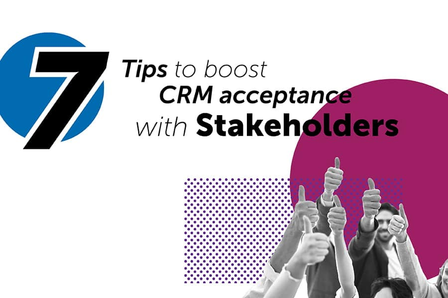 7 Tips to boost CRM acceptance with Stakeholders-min