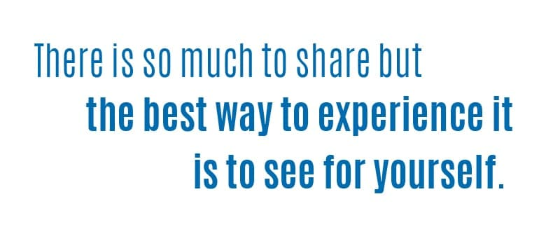 There is so much to share but the best way to experience it is to see for yourself.